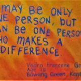 I may be only one person, but i can be one person who makes a difference